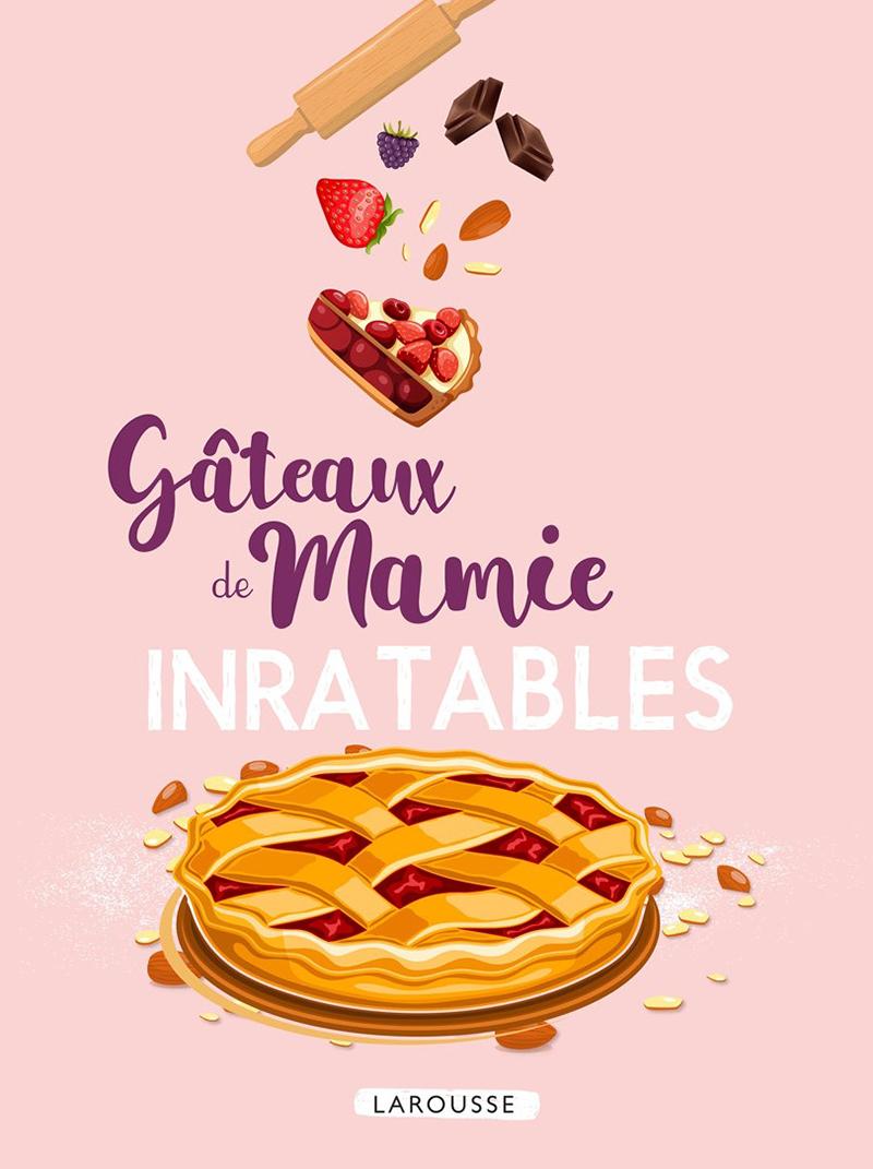Gâteaux de mamie INRATABLES Éditions Larousse