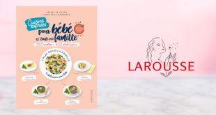 """""""Cuisine express"""" pour bébé et toute ma famille aux Éditions Larousse"""