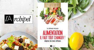 """""""Alimentation : il faut tout changer !"""" du Dr Gérard Pacaud aux Éditions de l'Archipel"""
