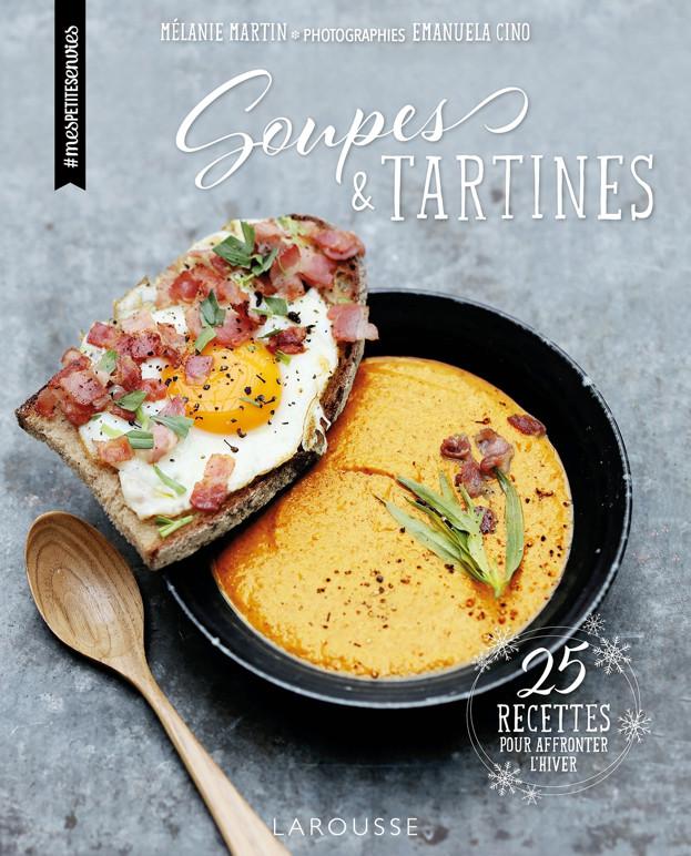 Soupes et tartines par m lanie martin aux ditions larousse a vos assiettes recettes de - Edition larousse cuisine ...