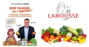 """""""Bien manger ça s'apprend !"""" par le Dr Jean-Michel Cohen aux Éditions Larousse"""