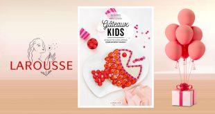 """""""Gâteaux KIDS"""" de Juliette Lalbaltry aux Éditions Larousse"""