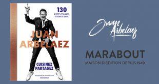 """""""Cuisinez – Partagez"""" de Juan Arbelaez aux Éditions Marabout"""