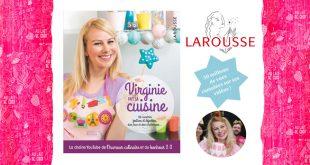 """""""Virginie fait sa cuisine"""" de Virginie Molina aux Éditions Larousse"""