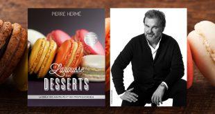 """Le """"Larousse des desserts"""" de Pierre Hermé aux Éditions Larousse"""