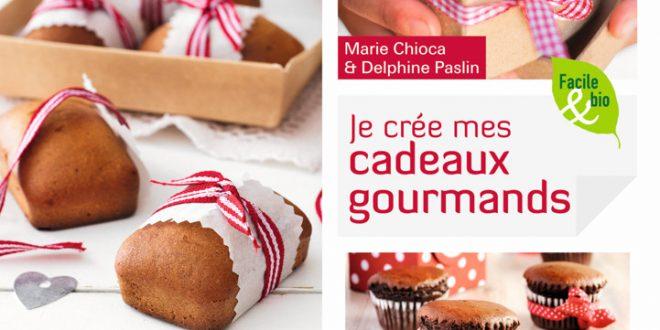 """""""Je crée mes cadeaux gourmands"""" par Marie Chioca et Delphine Paslin aux Éditions Terre vivante"""